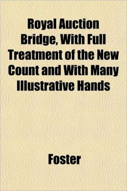 Royal Auction Bridge, with Full Treatment of the New Count and with Many Illustrative Hands