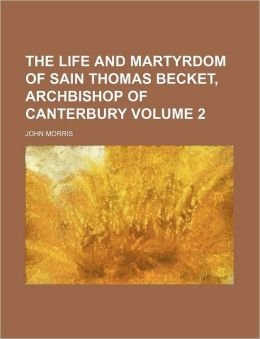 The Life and Martyrdom of Sain Thomas Becket, Archbishop of Canterbury Volume 2