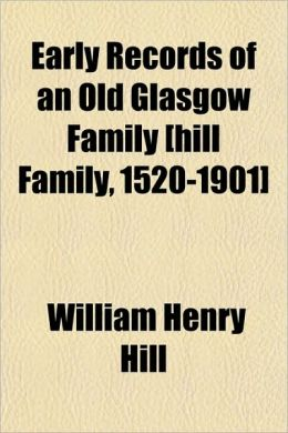 Early Records of an Old Glasgow Family [Hill Family, 1520-1901]
