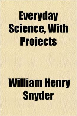 Everyday Science, With Projects