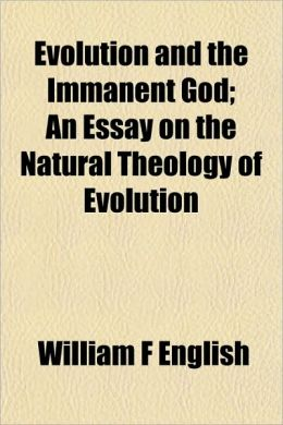 Evolution And The Immanent God; An Essay On The Natural Theology Of Evolution