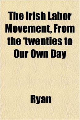 The Irish Labor Movement, from the 'Twenties to Our Own Day