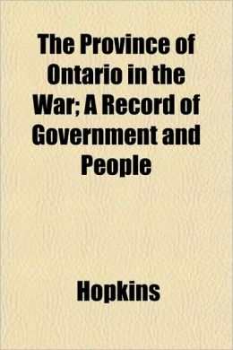 The Province of Ontario in the War; A Record of Government and People
