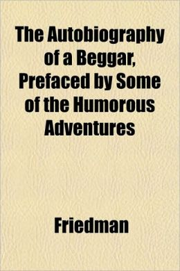 The Autobiography of a Beggar, Prefaced by Some of the Humorous Adventures