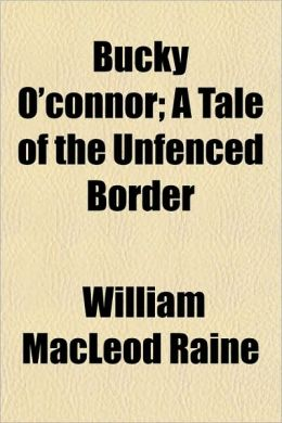 Bucky O'Connor; A Tale Of The Unfenced Border