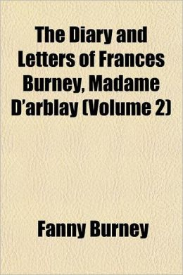 The Diary and Letters of Frances Burney, Madame D'Arblay Volume 2