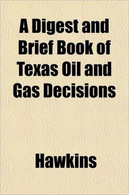 A Digest and Brief Book of Texas Oil and Gas Decisions