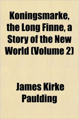Koningsmarke, the Long Finne, a Story of the New World (Volume 2)