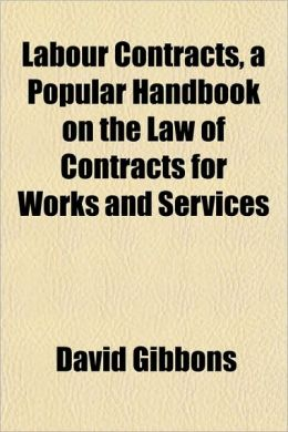 Labour Contracts, a Popular Handbook on the Law of Contracts for Works and Services
