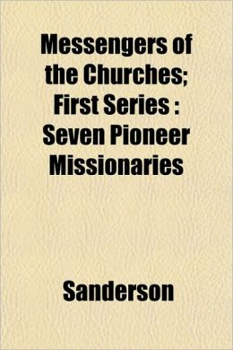Messengers of the Churches; First Series: Seven Pioneer Missionaries