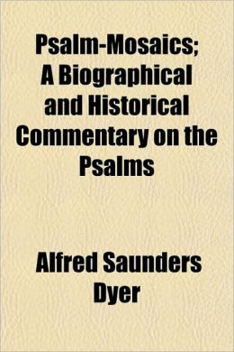 Psalm-Mosaics; a Biographical and Historical Commentary on the Psalms