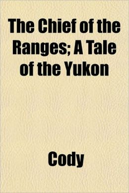 The Chief of the Ranges; A Tale of the Yukon