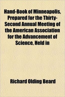 Hand-Book of Minneapolis, Prepared for the Thirty-Second Annual Meeting of the American Association for the Advancement of Science, Held in