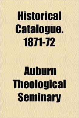 Historical Catalogue. 1871-72