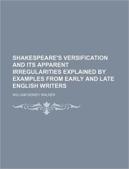 Shakespeare's Versification and Its Apparent Irregularities Explained by Examples from Early and Late English Writers