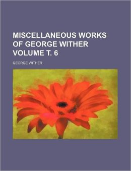Miscellaneous Works Of George Wither (Volume 1)