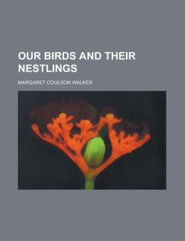 Our Birds And Their Nestlings