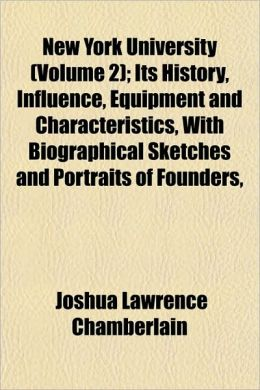 New York University (Volume 2); Its History, Influence, Equipment and Characteristics, with Biographical Sketches and Portraits of Founders,