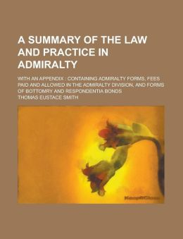 A Summary of the Law and Practice in Admiralty