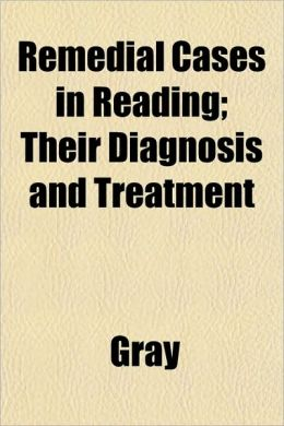 Remedial Cases in Reading; Their Diagnosis and Treatment