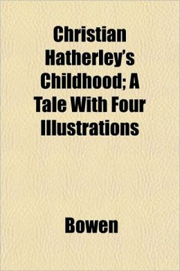 Christian Hatherley's Childhood; A Tale with Four Illustrations