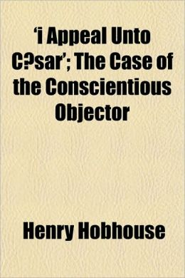 'I Appeal Unto Caesar'; The Case of the Conscientious Objector