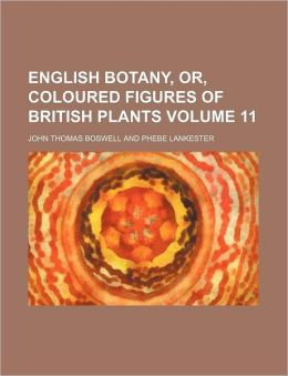 English Botany, Or, Coloured Figures of British Plants Volume 11