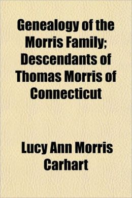 Genealogy of the Morris Family; Descendants of Thomas Morris of Connecticut