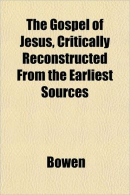 The Gospel of Jesus, Critically Reconstructed from the Earliest Sources