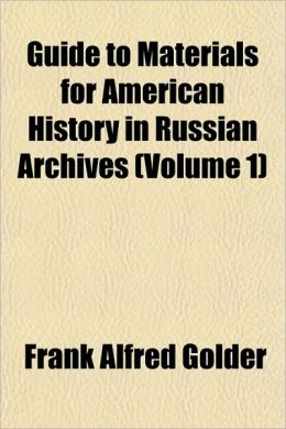 Guide to Materials for American History in Russian Archives (Volume 1)