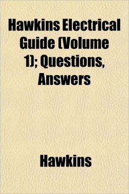 Hawkins Electrical Guide (Volume 1); Questions, Answers
