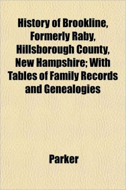 History of Brookline, Formerly Raby, Hillsborough County, New Hampshire; With Tables of Family Records and Genealogies