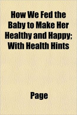 How We Fed the Baby to Make Her Healthy and Happy; With Health Hints