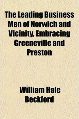 The Leading Business Men of Norwich and Vicinity, Embracing Greeneville and Preston