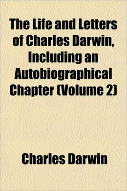 The Life and Letters of Charles Darwin, Including an Autobiographical Chapter (Volume 2)