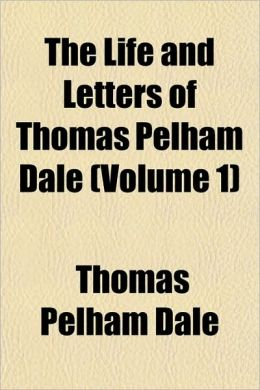 The Life and Letters of Thomas Pelham Dale (Volume 1)