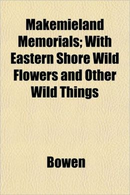 Makemieland Memorials; With Eastern Shore Wild Flowers and Other Wild Things