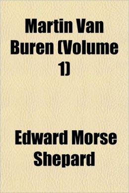 Martin Van Buren (Volume 1)