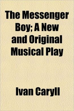 The Messenger Boy; A New and Original Musical Play
