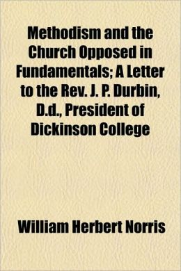 Methodism and the Church Opposed in Fundamentals; a Letter to the Rev J P Durbin, D D , President of Dickinson College