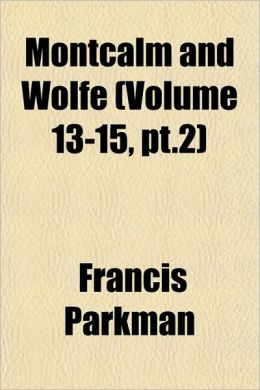 Montcalm And Wolfe (Volume 13-15, Pt.2)