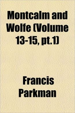 Montcalm And Wolfe (Volume 13-15, Pt.1)