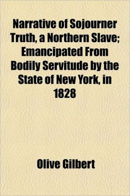 Narrative Of Sojourner Truth, A Northern Slave; Emancipated From Bodily Servitude By The State Of New York, In 1828