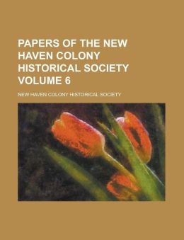 Papers of the New Haven Colony Historical Society Volume 6