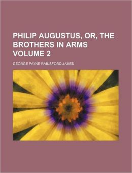 Philip Augustus, Or, the Brothers in Arms Volume 2