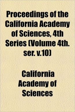 Proceedings of the California Academy of Sciences, 4th Series (Volume 4th. Ser. V.10)
