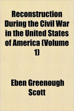 Reconstruction During The Civil War In The United States Of America (Volume 1)