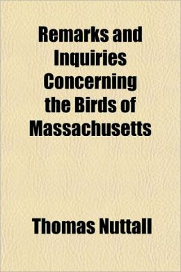 Remarks and Inquiries Concerning the Birds of Massachusetts