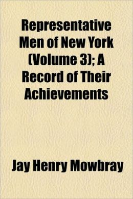 Representative Men Of New York (Volume 3); A Record Of Their Achievements