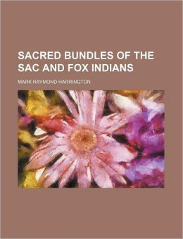 Sacred Bundles of the Sac and Fox Indians